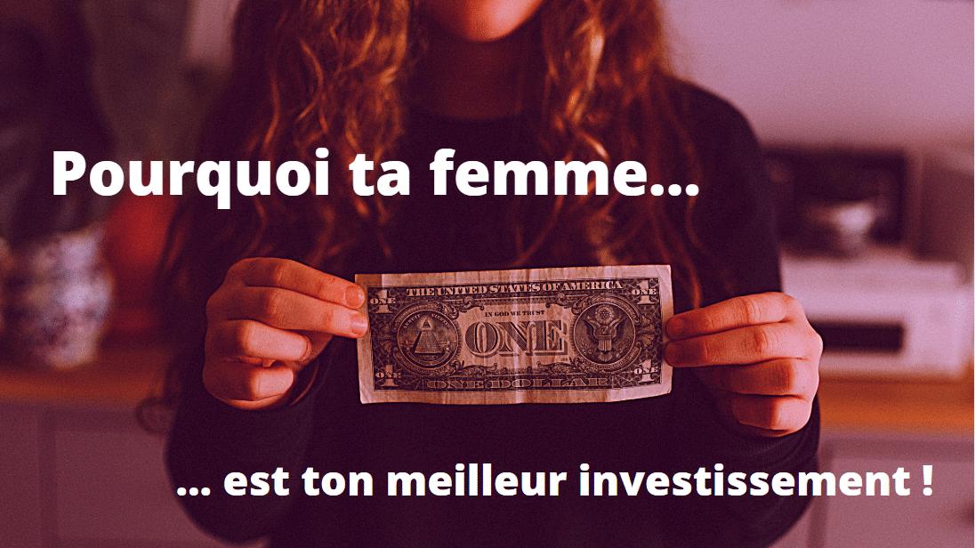 Pourquoi ta femme est ton meilleur investissement